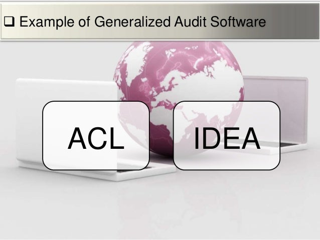generalized audit software Generalize audit software is an off-the-shelf package that provides a means to gain access to and interrogate data maintained on computer storage media.