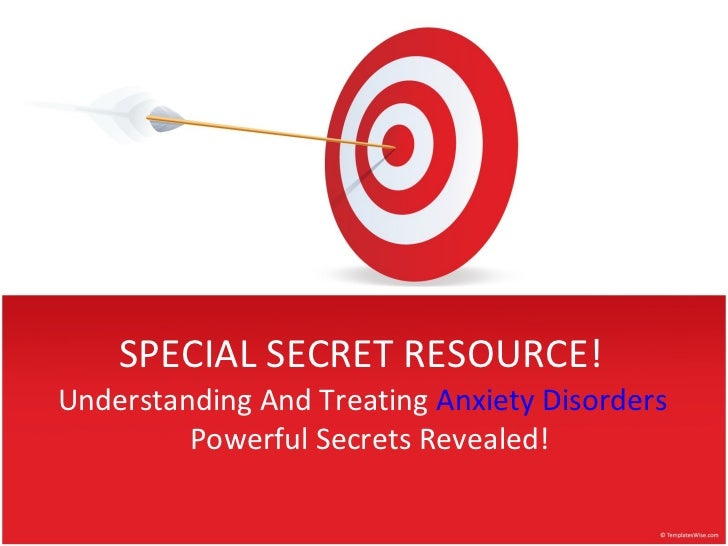SPECIAL SECRET RESOURCE! Understanding And Treating  Anxiety Disorders   Powerful Secrets Revealed!