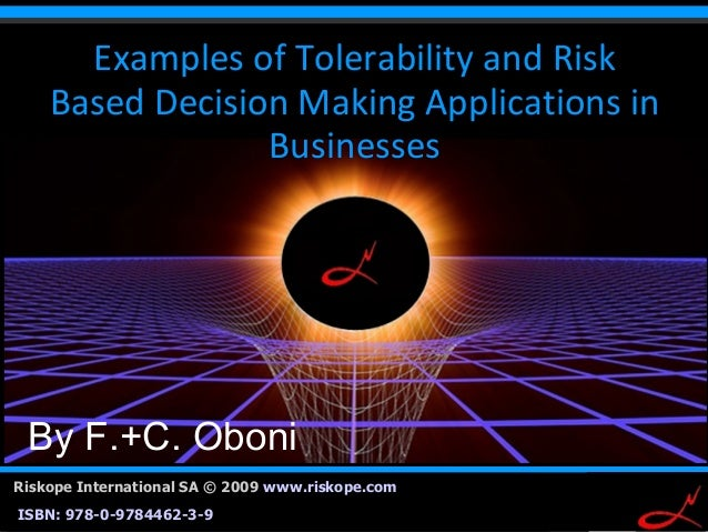 111 Riskope International SA © 2009 www.riskope.com ISBN: 978-0-9784462-3-9 By F.+C. Oboni Examples of Tolerability and Ri...