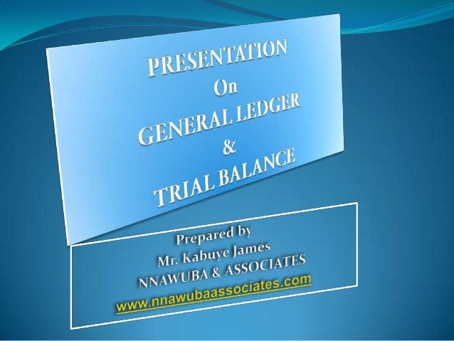 General LedgerDefinition:The General ledgercontains all of thebalance sheet account ofan accounting system.The balance she...