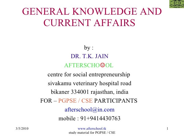 GENERAL KNOWLEDGE AND CURRENT AFFAIRS  by :  DR. T.K. JAIN AFTERSCHO ☺ OL  centre for social entrepreneurship  sivakamu ve...