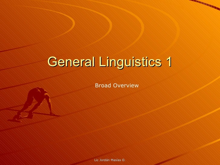General Linguistics 1 Broad Overview