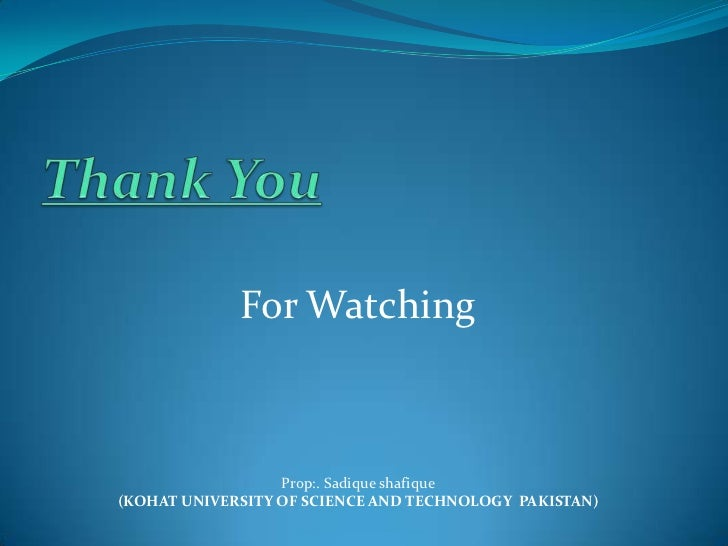 For Watching                  Prop:. Sadique shafique(KOHAT UNIVERSITY OF SCIENCE AND TECHNOLOGY PAKISTAN)