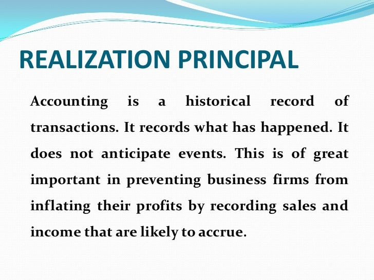 REALIZATION PRINCIPALAccounting    is   a   historical   record   oftransactions. It records what has happened. Itdoes not...
