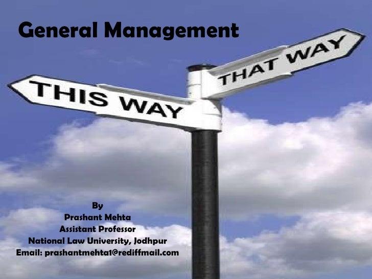 General Management By Prashant Mehta Assistant Professor National Law University, Jodhpur Email: prashantmehta1@rediffmail...