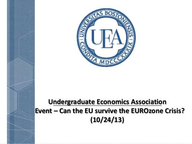 Undergraduate Economics Association Event – Can the EU survive the EUROzone Crisis? (10/24/13)