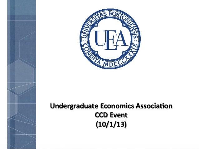 Undergraduate  Economics  Associa2on   CCD  Event   (10/1/13)