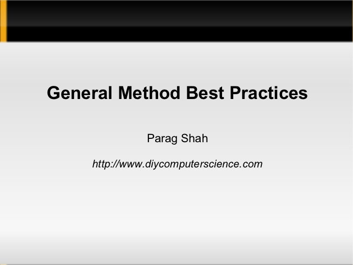 General Method Best Practices               Parag Shah     http://www.diycomputerscience.com
