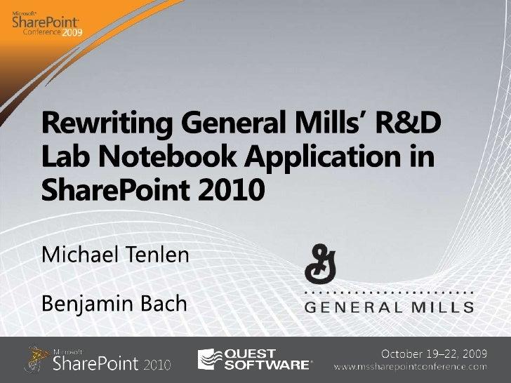 Rewriting General Mills' R&D Lab Notebook Application in SharePoint 2010 <br />Michael Tenlen<br />Benjamin Bach<br />