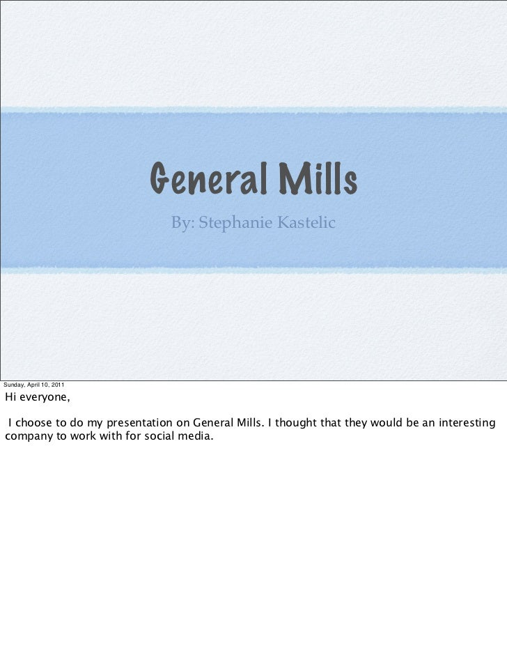 General Mills                               By: Stephanie KastelicSunday, April 10, 2011Hi everyone, I choose to do my pre...
