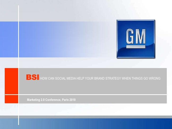 BSI<br />HOW CAN SOCIAL MEDIA HELP YOUR BRAND STRATEGY WHEN THINGS GO WRONG<br />Marketing 2.0 Conference, Paris 2010<br />