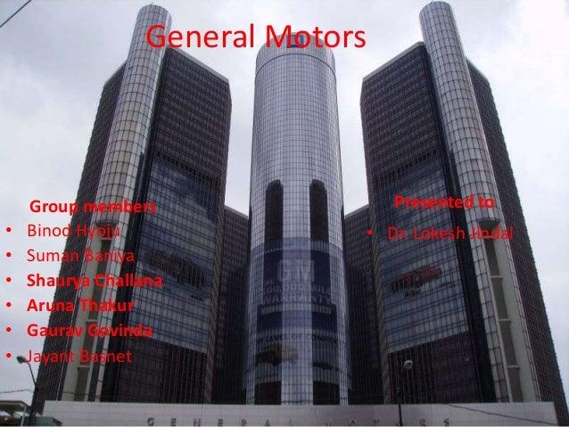 General Motors Group members • Binod Hyoju • Suman Baniya • Shaurya Challana • Aruna Thakur • Gaurav Govinda • Jayant Basn...