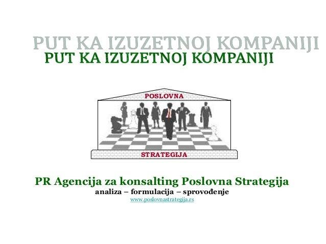 POSLOVNA  STRATEGIJA  PR Agencija za konsalting Poslovna Strategija analiza – formulacija – sprovođenje www.poslovnastrate...