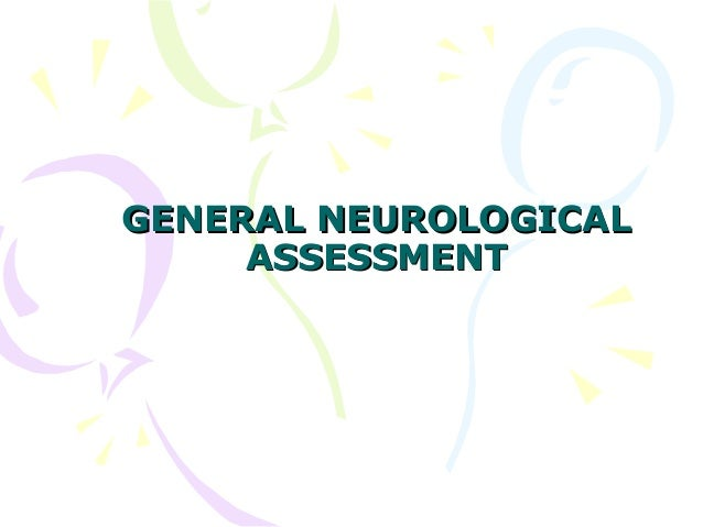 GENERAL NEUROLOGICALGENERAL NEUROLOGICAL ASSESSMENTASSESSMENT