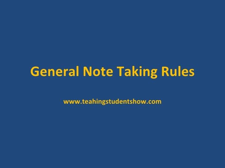 General Note Taking Rules www.teahingstudentshow.com