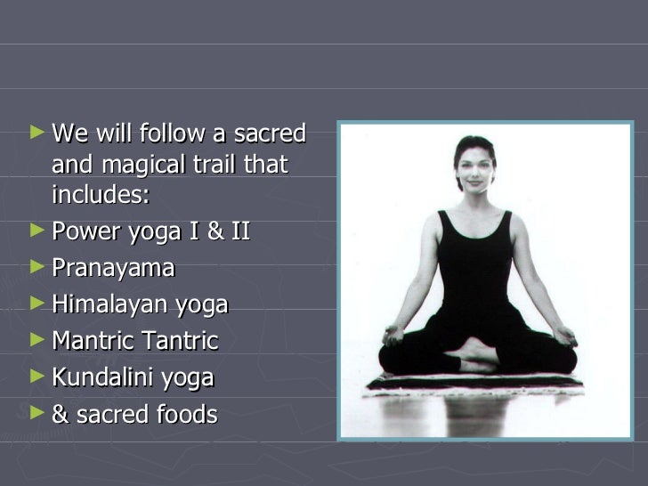 <ul><li>We will follow a sacred and magical trail that includes: </li></ul><ul><li>Power yoga I & II </li></ul><ul><li>Pra...