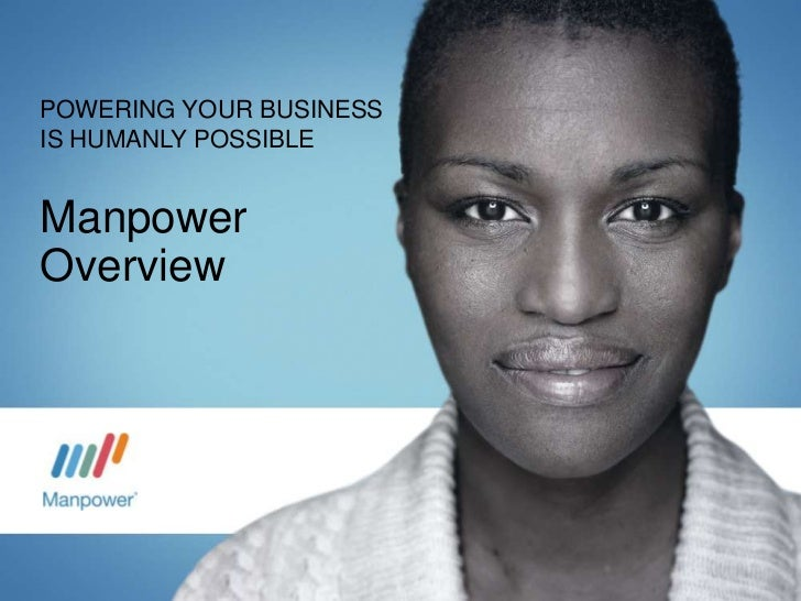 POWERING YOUR BUSINESSIS HUMANLY POSSIBLEManpowerOverview