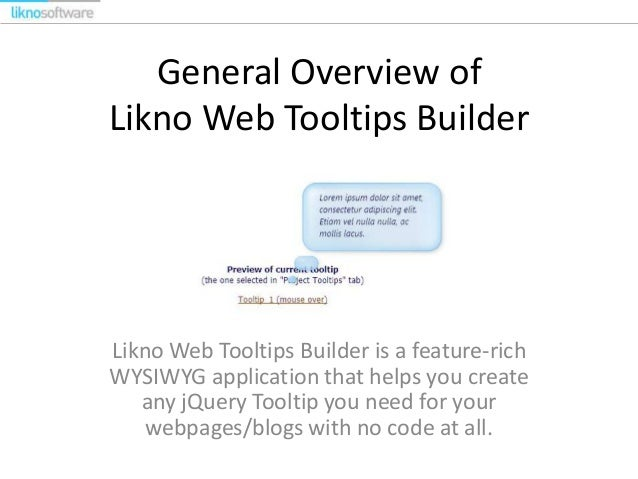General Overview of Likno Web Tooltips Builder Likno Web Tooltips Builder is a feature-rich WYSIWYG application that helps...