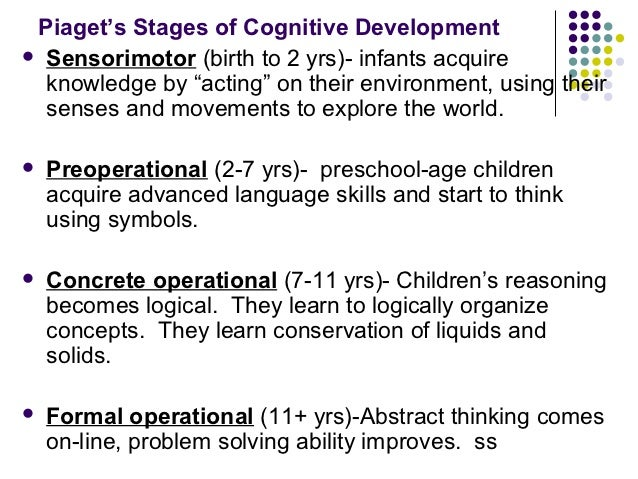 """Piaget's Stages of Cognitive Development Sensorimotor (birth to 2 yrs)- infants acquire  knowledge by """"acting"""" on their e..."""