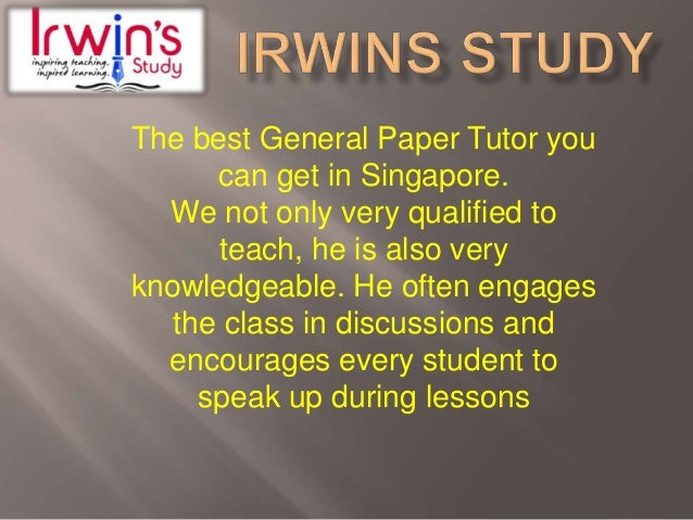 The best General Paper Tutor you can get in Singapore. We not only very qualified to teach, he is also very knowledgeable....