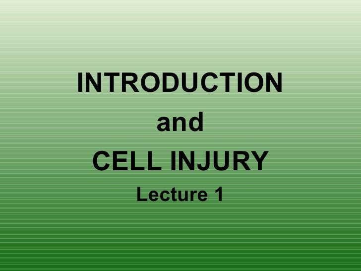 INTRODUCTION     and CELL INJURY   Lecture 1