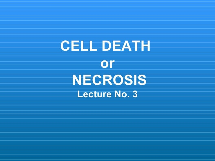 CELL DEATH     or NECROSIS Lecture No. 3