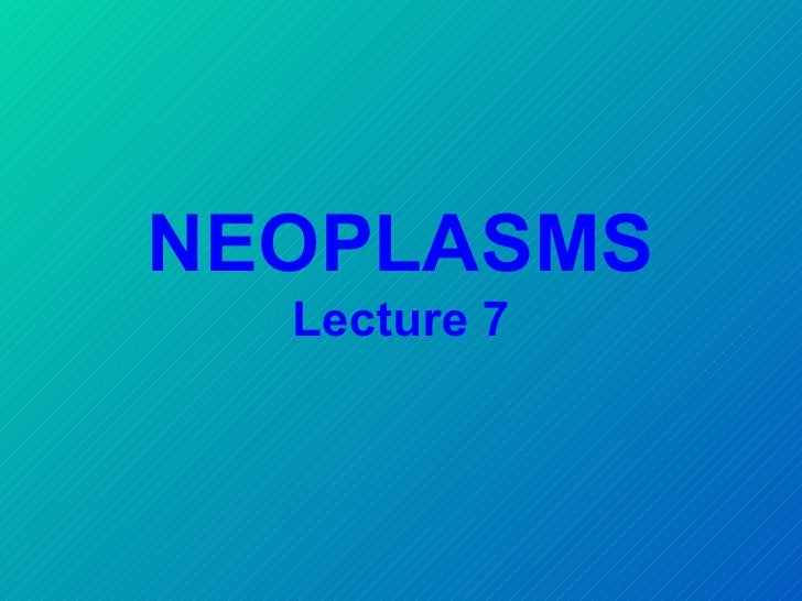 NEOPLASMS  Lecture 7