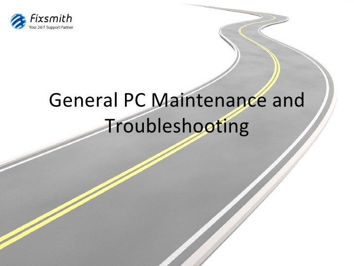 General PC Maintenance and     Troubleshooting
