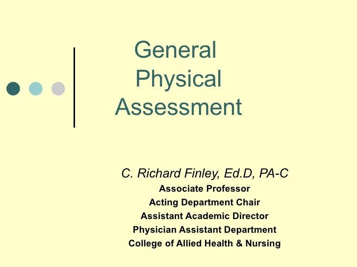 General  Physical Assessment C. Richard Finley, Ed.D, PA-C Associate Professor Acting Department Chair Assistant Academic ...
