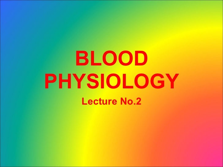 BLOOD PHYSIOLOGY Lecture No.2