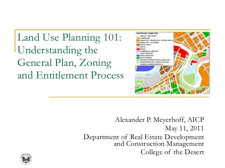 Land Use Planning 101:  Understanding the  General Plan, Zoning  and Entitlement Process Alexander P. Meyerhoff, AICP May ...