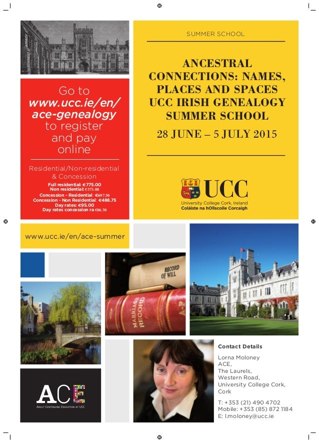 SUMMER SCHOOL ANCESTRAL CONNECTIONS: NAMES, PLACES AND SPACES UCC IRISH GENEALOGY SUMMER SCHOOL 28 JUNE – 5 JULY 2015 www....