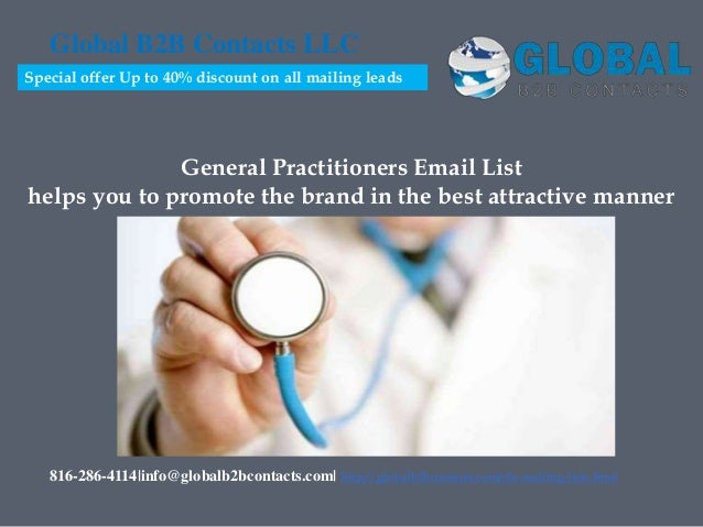 General Practitioners Email List helps you to promote the brand in the best attractive manner Global B2B Contacts LLC 816-...