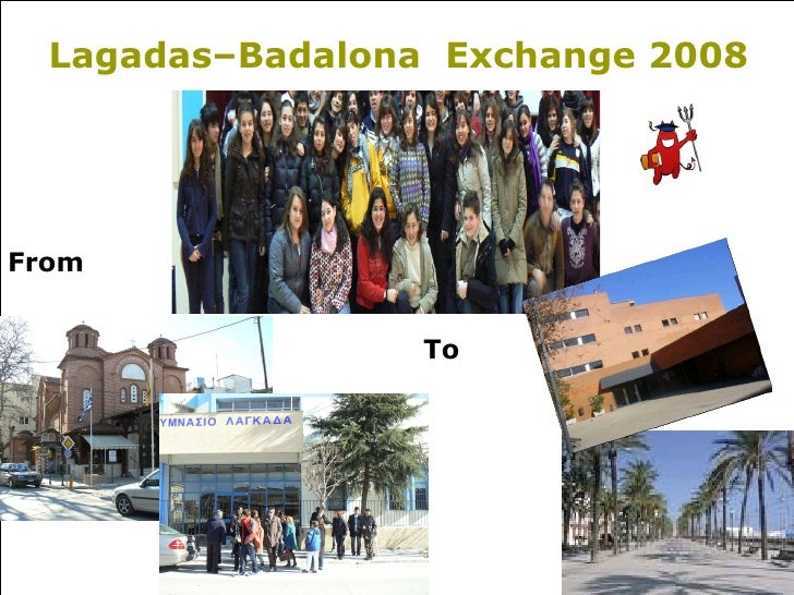Lagadas–Badalona  Exchange 2008 From To