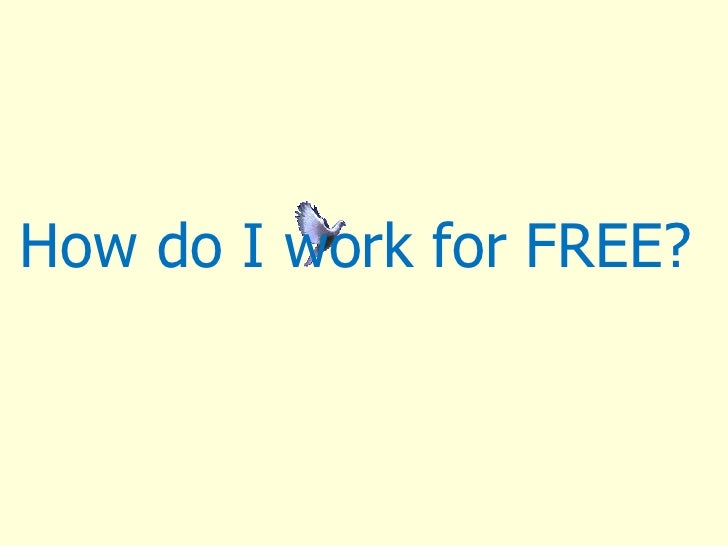 How do I work for FREE?