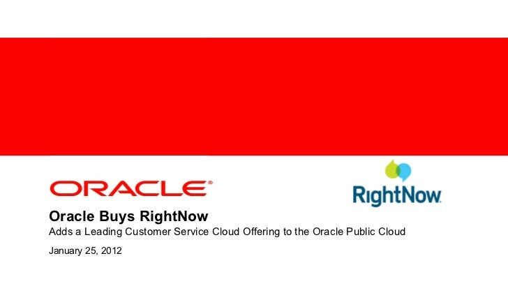 <Insert Picture Here>Oracle Buys RightNowAdds a Leading Customer Service Cloud Offering to the Oracle Public CloudJanuary ...