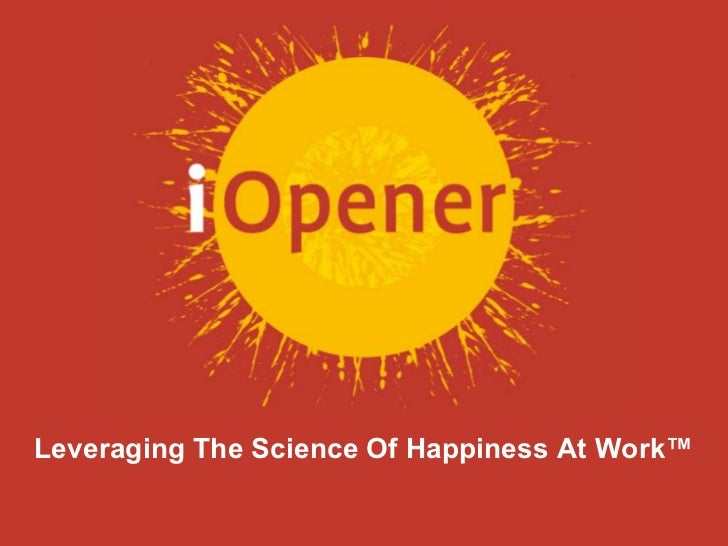 Leveraging The Science Of Happiness At Work™<br />