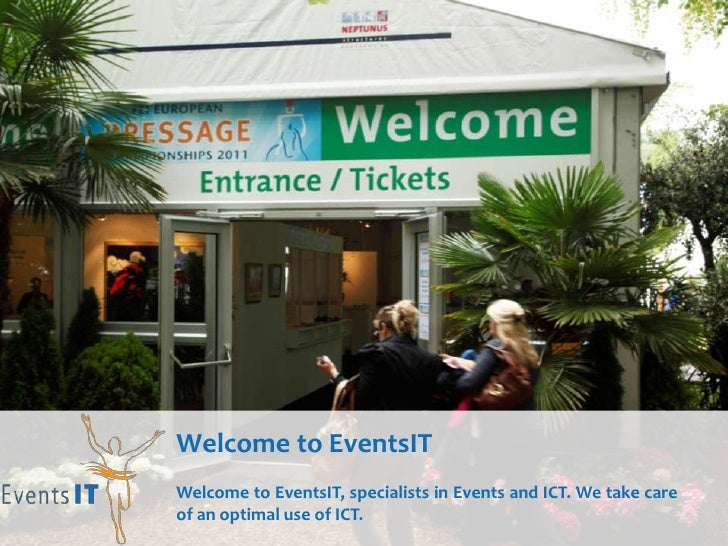 Welcome to EventsITWelcome to EventsIT, specialists in Events and ICT. We take careof an optimal use of ICT.