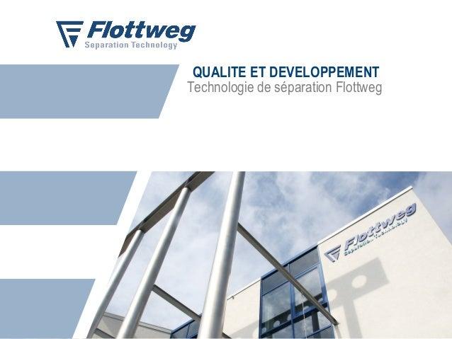 QUALITE ET DEVELOPPEMENT Technologie de séparation Flottweg