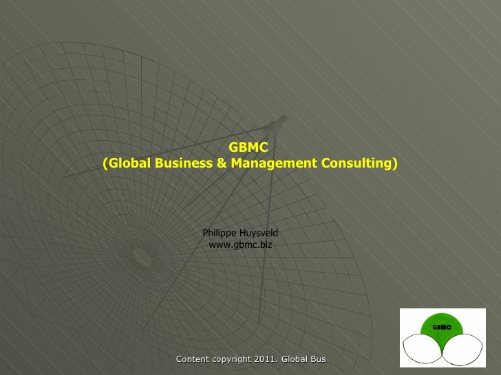GBMC(Global Business & Management Consulting)                Philippe Huysveld                 www.gbmc.biz          Conte...
