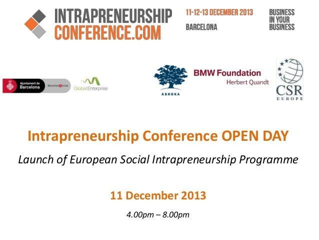 Intrapreneurship Conference OPEN DAY Launch of European Social Intrapreneurship Programme  11 December 2013 4.00pm – 8.00p...