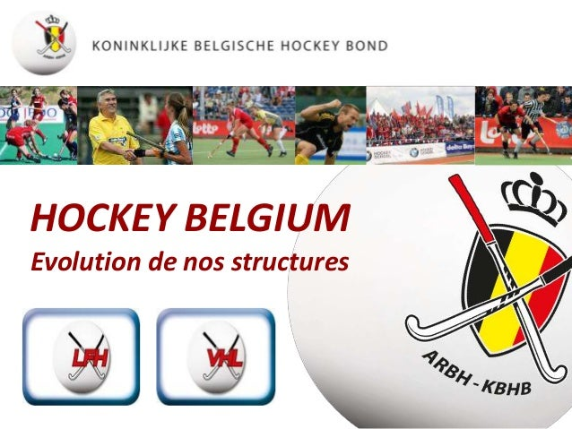HOCKEY BELGIUM Evolution de nos structures