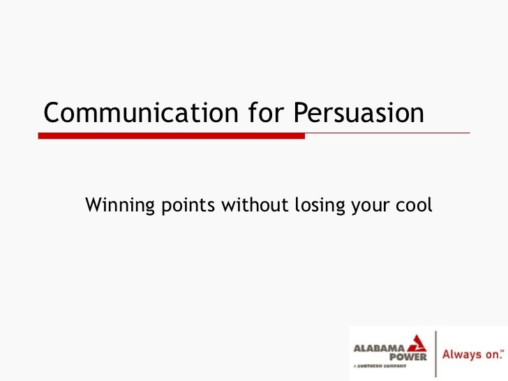 Communication for Persuasion Winning points without losing your cool