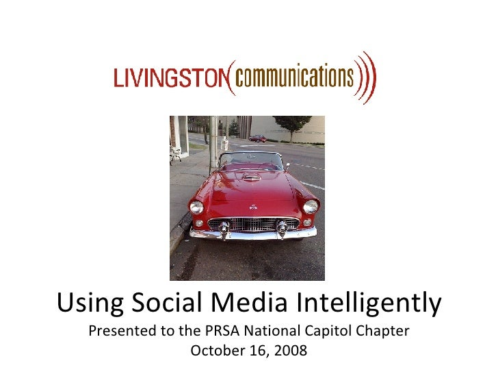 Using Social Media Intelligently Presented to the PRSA National Capitol Chapter October 16, 2008