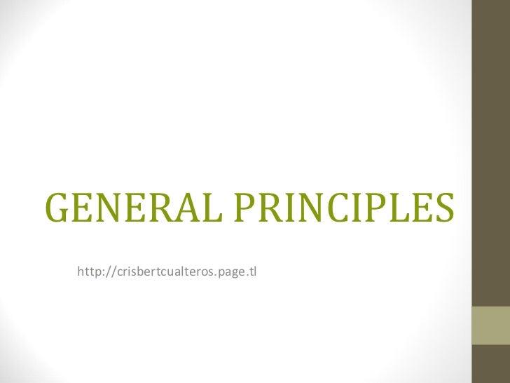 GENERAL PRINCIPLES http://crisbertcualteros.page.tl