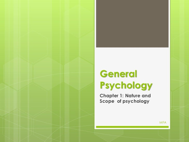 GeneralPsychologyChapter 1: Nature andScope of psychology                        MFA