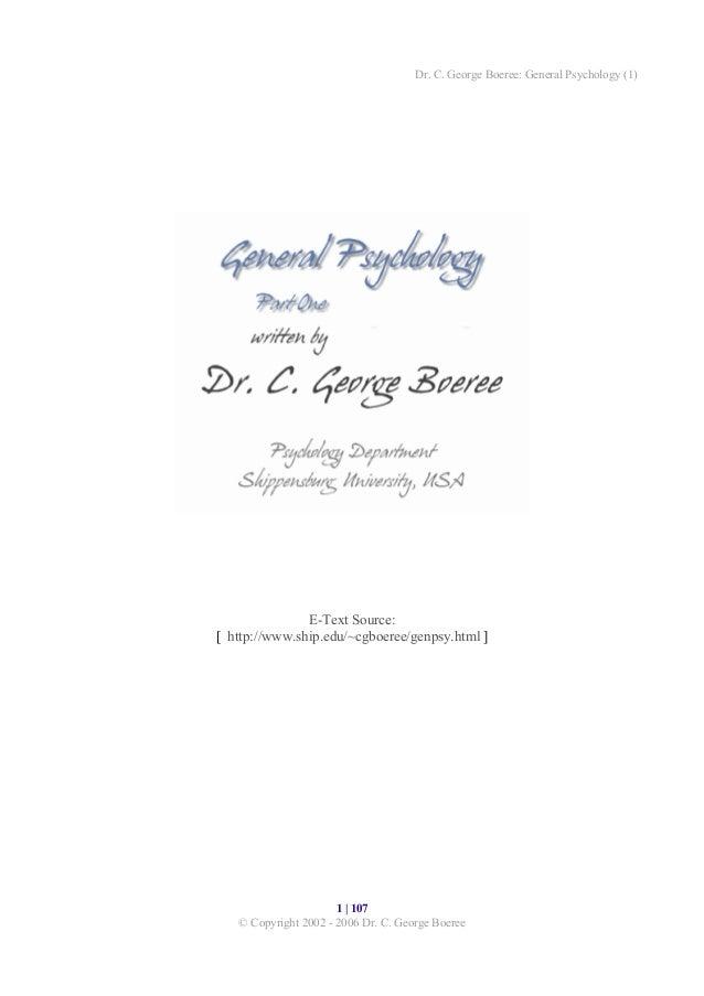 Dr. C. George Boeree: General Psychology (1)  E-Text Source: [ http://www.ship.edu/~cgboeree/genpsy.html ]  1 | 107 © Copy...
