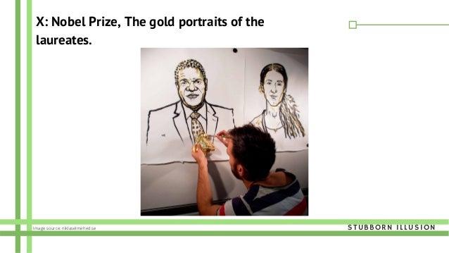 X: Nobel Prize, The gold portraits of the laureates. STUBBORN ILLUSIONImage source: niklaselmehed.se
