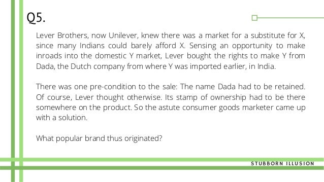 Q5. Lever Brothers, now Unilever, knew there was a market for a substitute for X, since many Indians could barely afford X...