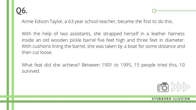 Annie Edison Taylor, a 63 year school teacher, became the first to do this. With the help of two assistants, she strapped...